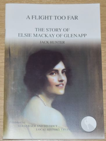A Flight too Far - The Story of Elsie Mackay off Glenapp, by Jack Hunter